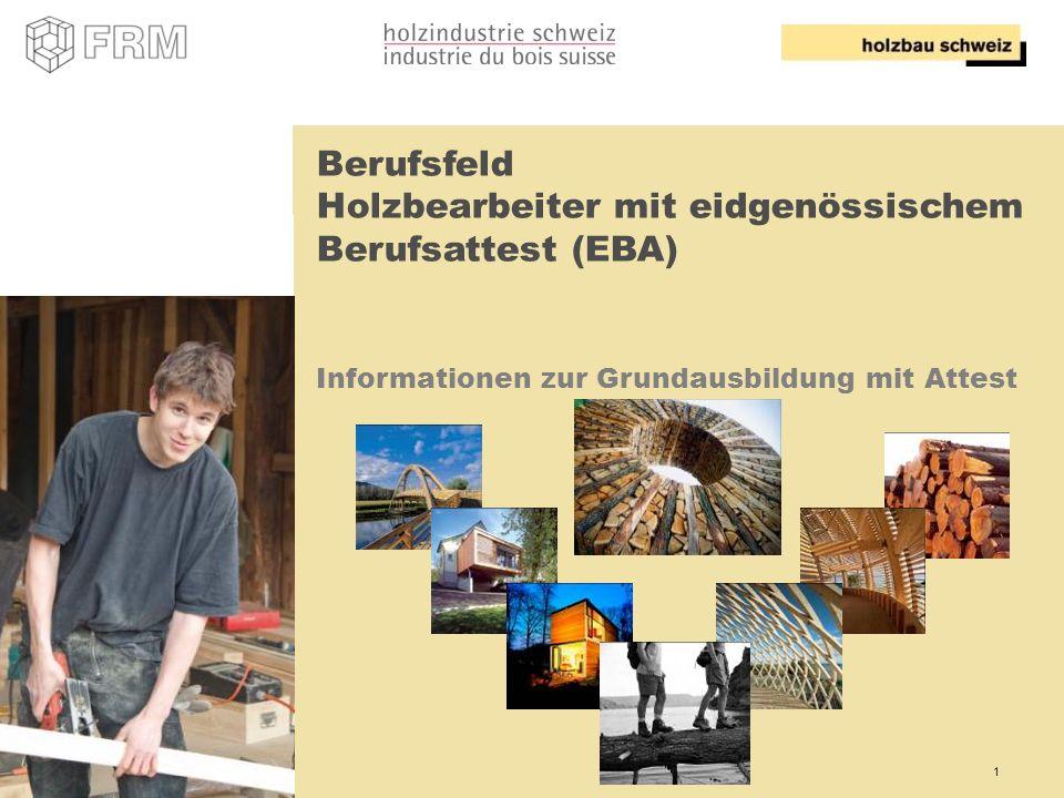 1 Berufsfeld Holzbearbeiter mit eidgenössischem Berufsattest (EBA) Informationen zur Grundausbildung mit Attest