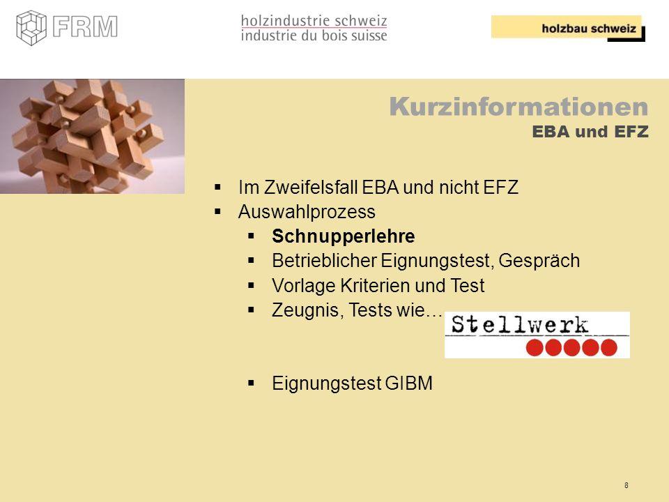 8 Kurzinformationen EBA und EFZ Im Zweifelsfall EBA und nicht EFZ Auswahlprozess Schnupperlehre Betrieblicher Eignungstest, Gespräch Vorlage Kriterien