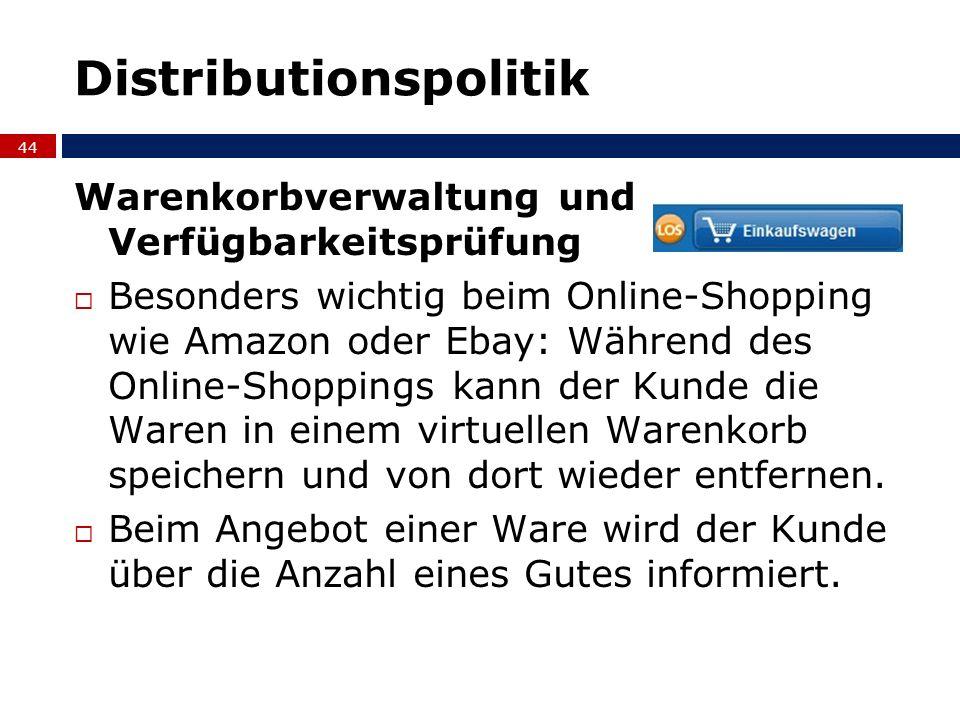 Distributionspolitik Warenkorbverwaltung und Verfügbarkeitsprüfung Besonders wichtig beim Online-Shopping wie Amazon oder Ebay: Während des Online-Sho