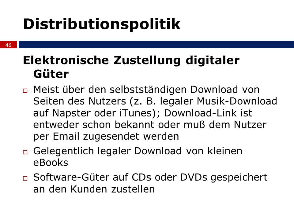 Distributionspolitik Elektronische Zustellung digitaler Güter Meist über den selbstständigen Download von Seiten des Nutzers (z. B. legaler Musik-Down