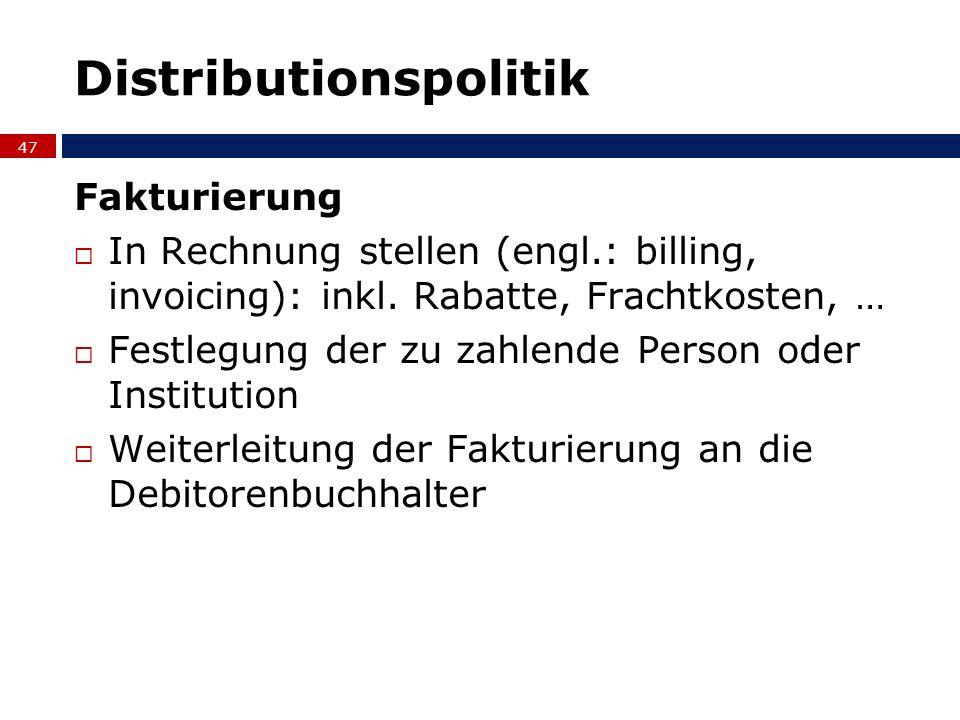 Distributionspolitik Fakturierung In Rechnung stellen (engl.: billing, invoicing): inkl. Rabatte, Frachtkosten, … Festlegung der zu zahlende Person od