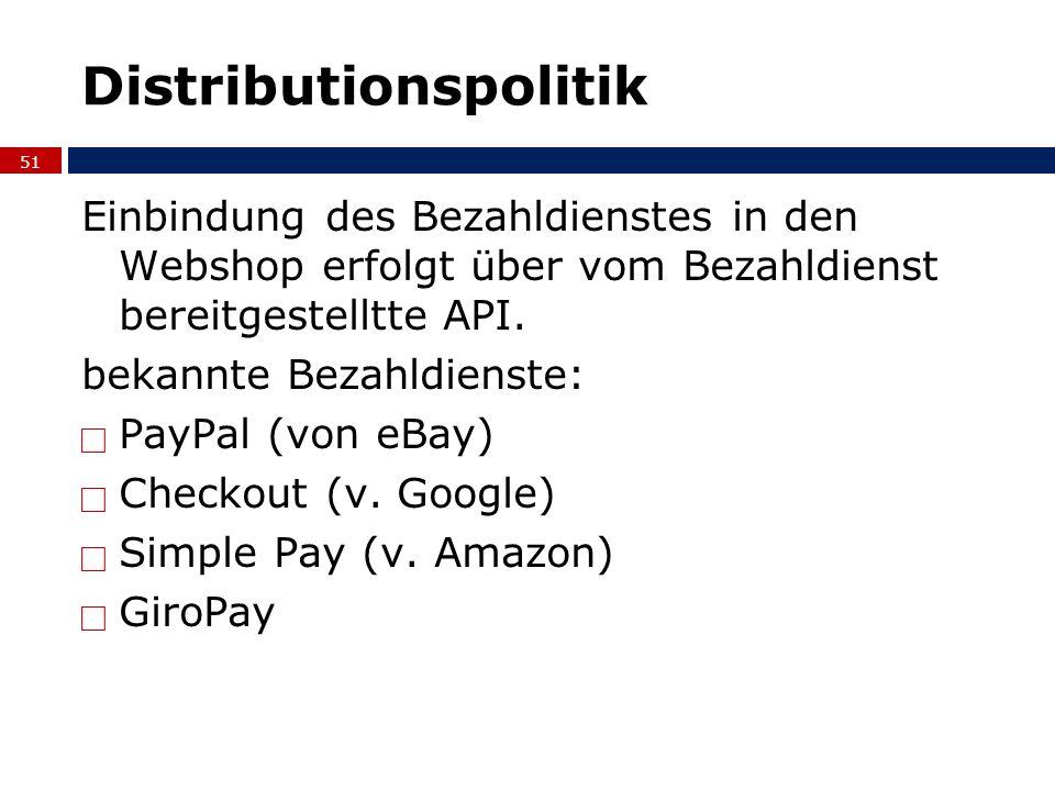 Distributionspolitik Einbindung des Bezahldienstes in den Webshop erfolgt über vom Bezahldienst bereitgestelltte API. bekannte Bezahldienste: PayPal (