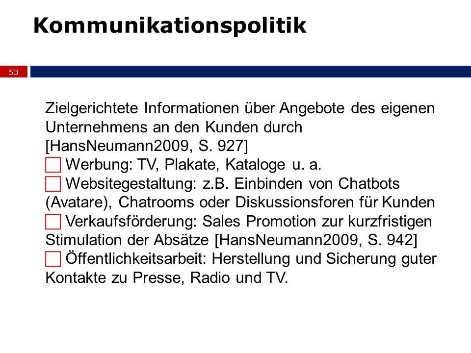 53 Zielgerichtete Informationen über Angebote des eigenen Unternehmens an den Kunden durch [HansNeumann2009, S. 927] Werbung: TV, Plakate, Kataloge u.