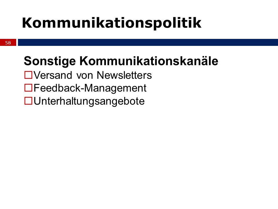 58 Sonstige Kommunikationskanäle Versand von Newsletters Feedback-Management Unterhaltungsangebote Kommunikationspolitik