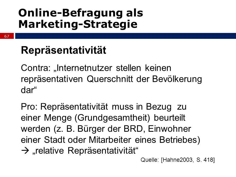 67 Online-Befragung als Marketing-Strategie Repräsentativität Contra: Internetnutzer stellen keinen repräsentativen Querschnitt der Bevölkerung dar Pr