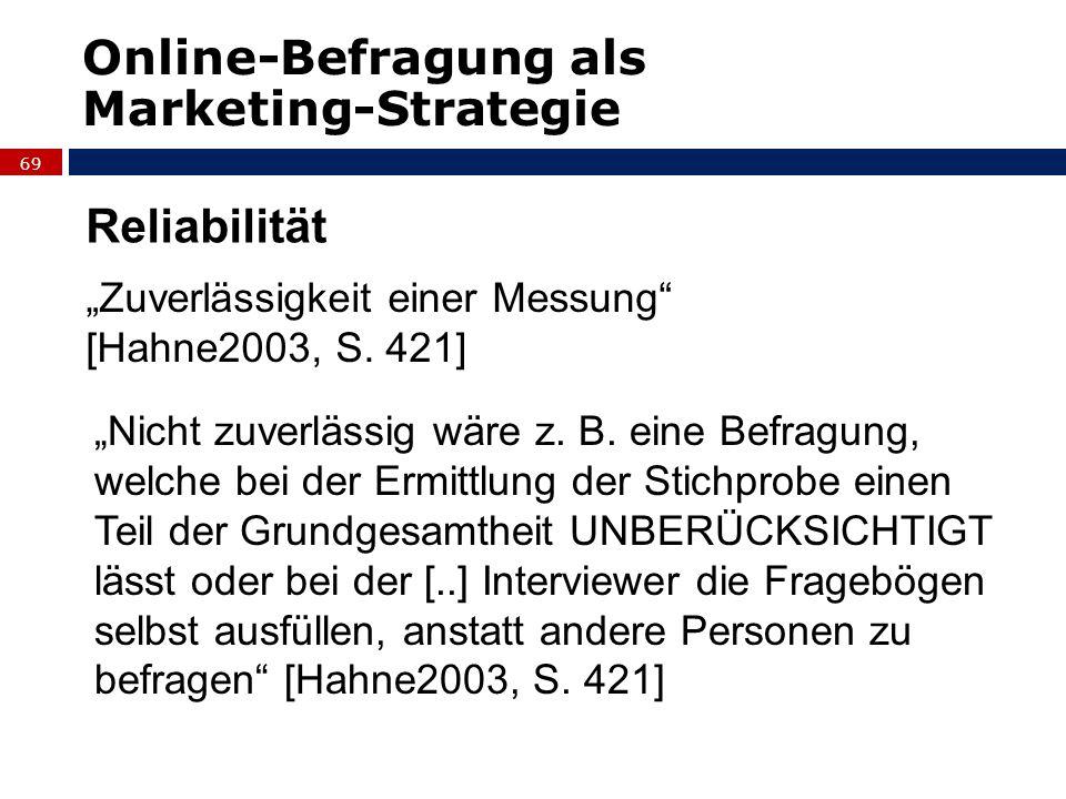 69 Online-Befragung als Marketing-Strategie Reliabilität Zuverlässigkeit einer Messung [Hahne2003, S. 421] Nicht zuverlässig wäre z. B. eine Befragung