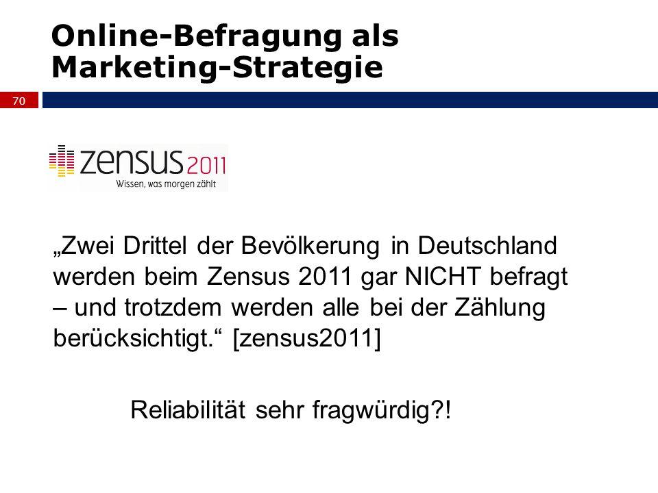 70 Online-Befragung als Marketing-Strategie Zwei Drittel der Bevölkerung in Deutschland werden beim Zensus 2011 gar NICHT befragt – und trotzdem werde