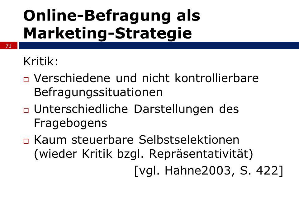 Online-Befragung als Marketing-Strategie Kritik: Verschiedene und nicht kontrollierbare Befragungssituationen Unterschiedliche Darstellungen des Frage