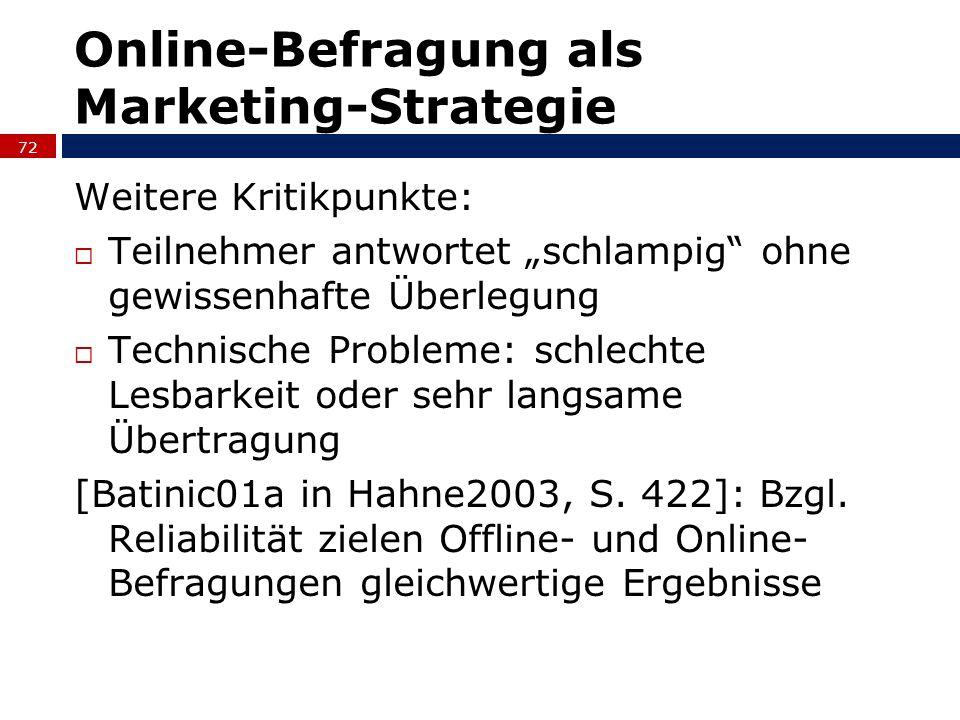 Online-Befragung als Marketing-Strategie Weitere Kritikpunkte: Teilnehmer antwortet schlampig ohne gewissenhafte Überlegung Technische Probleme: schle