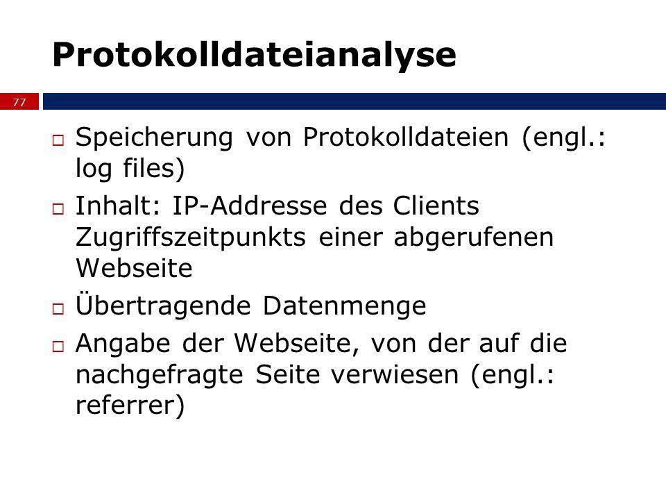 Protokolldateianalyse Speicherung von Protokolldateien (engl.: log files) Inhalt: IP-Addresse des Clients Zugriffszeitpunkts einer abgerufenen Webseit