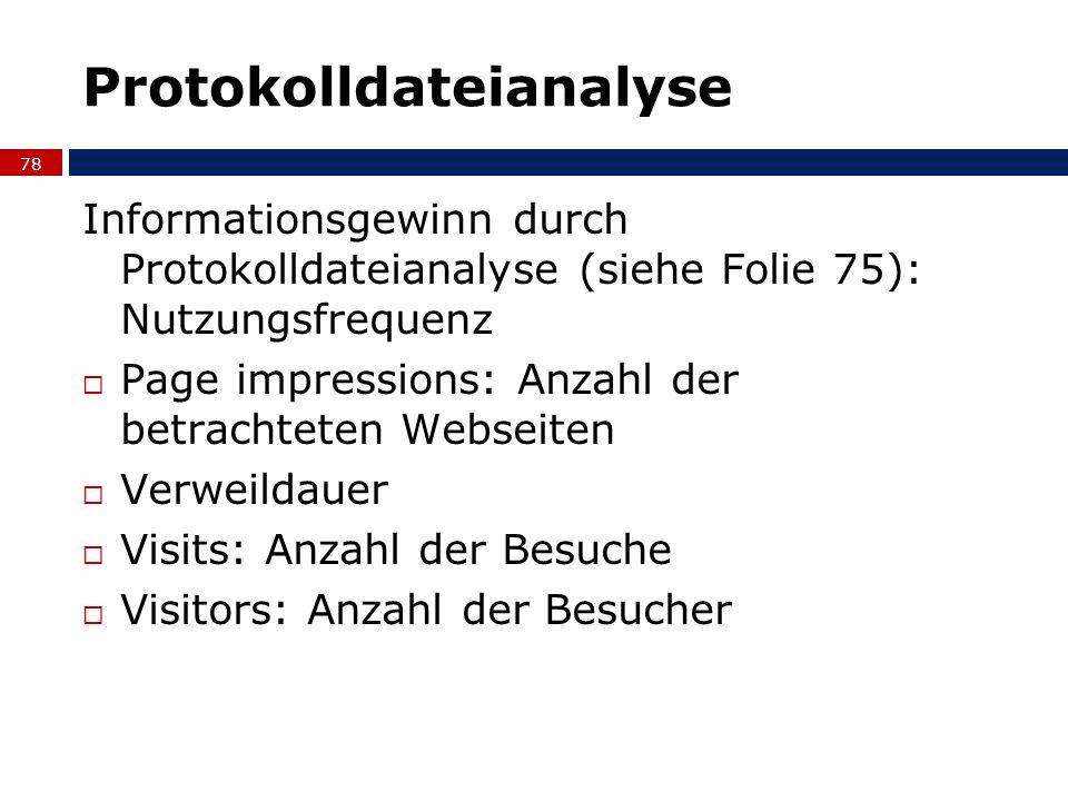Protokolldateianalyse Informationsgewinn durch Protokolldateianalyse (siehe Folie 75): Nutzungsfrequenz Page impressions: Anzahl der betrachteten Webs