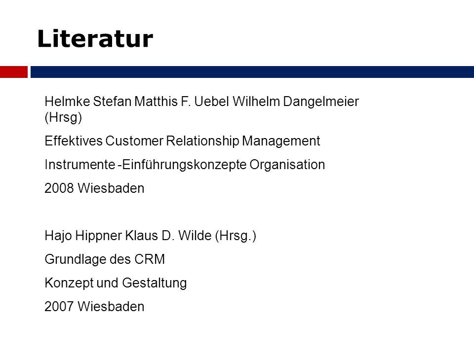 Literatur Helmke Stefan Matthis F. Uebel Wilhelm Dangelmeier (Hrsg) Effektives Customer Relationship Management Instrumente -Einführungskonzepte Organ