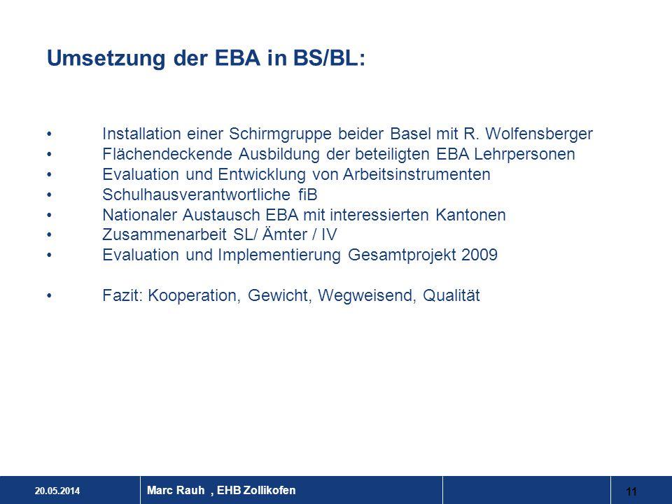 20.05.2014 11 Marc Rauh, EHB Zollikofen Umsetzung der EBA in BS/BL: Installation einer Schirmgruppe beider Basel mit R. Wolfensberger Flächendeckende