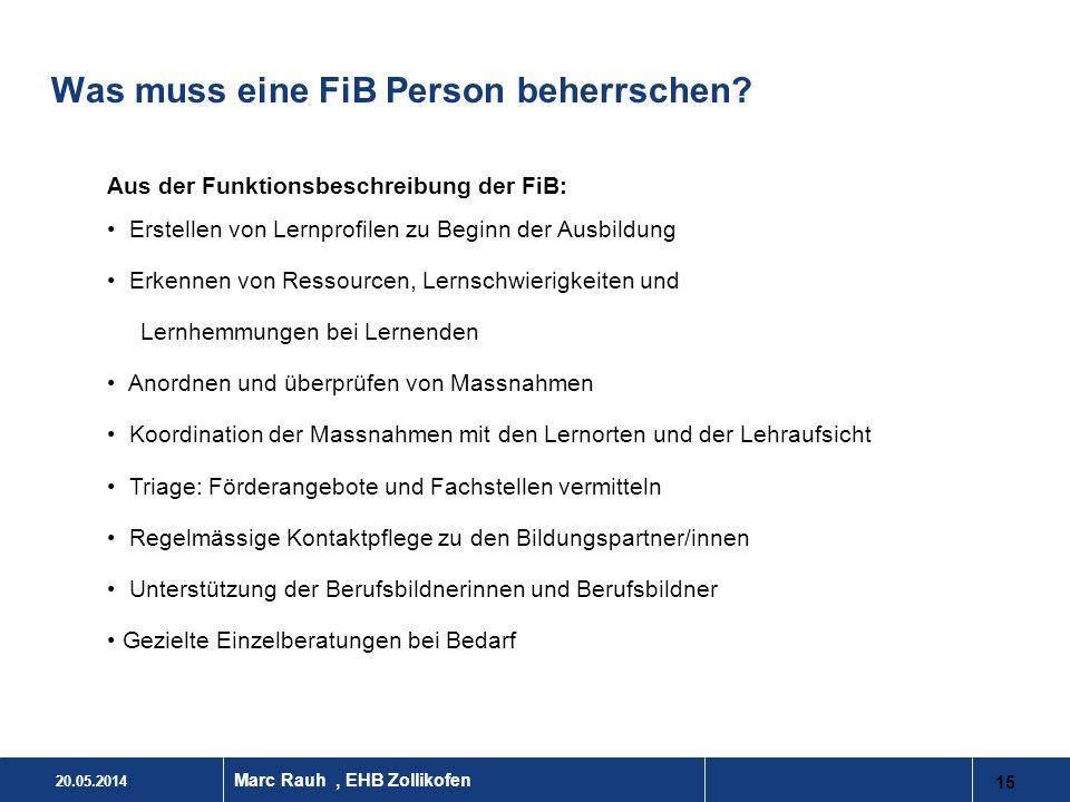 20.05.2014 15 Marc Rauh, EHB Zollikofen Was muss eine FiB Person beherrschen? Aus der Funktionsbeschreibung der FiB: Erstellen von Lernprofilen zu Beg