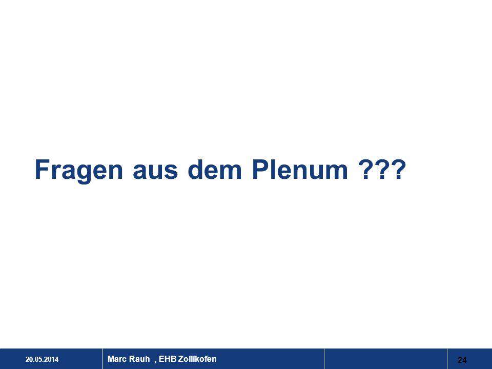 20.05.2014 24 Marc Rauh, EHB Zollikofen Fragen aus dem Plenum ???