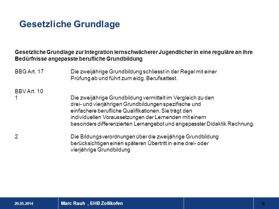 20.05.2014 6 Marc Rauh, EHB Zollikofen Gesetzliche Grundlage zur Integration lernschwächerer Jugendlicher in eine reguläre an ihre Bedürfnisse angepas