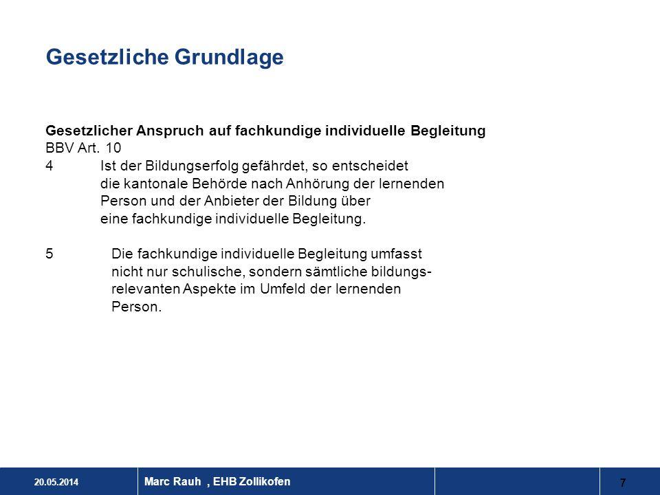 20.05.2014 7 Marc Rauh, EHB Zollikofen Gesetzliche Grundlage Gesetzlicher Anspruch auf fachkundige individuelle Begleitung BBV Art. 10 4Ist der Bildun