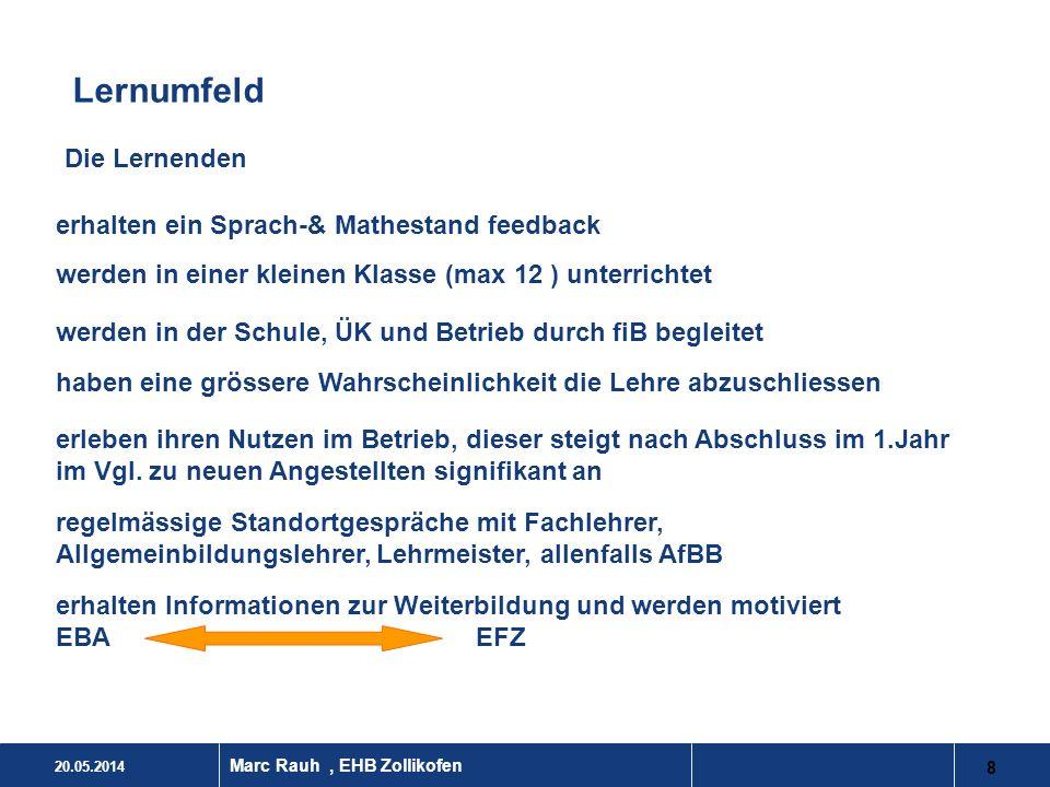 20.05.2014 8 Marc Rauh, EHB Zollikofen Lernumfeld erhalten ein Sprach-& Mathestand feedback werden in einer kleinen Klasse (max 12 ) unterrichtet werd