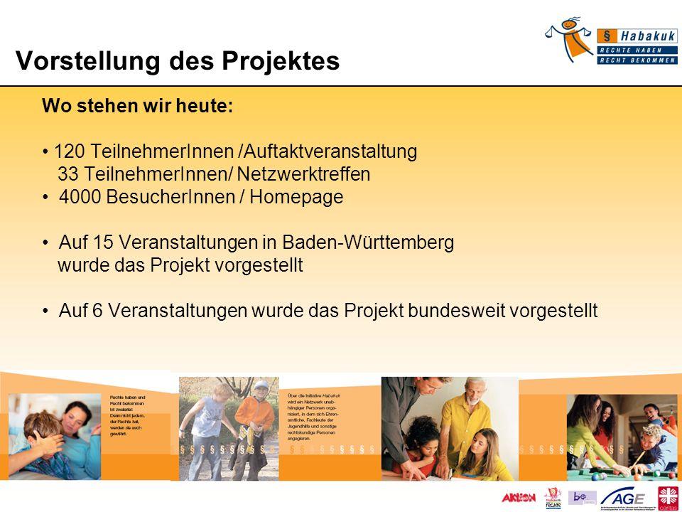 Vorstellung des Projektes Vorstellung des Projektes Wo stehen wir heute: 120 TeilnehmerInnen /Auftaktveranstaltung 33 TeilnehmerInnen/ Netzwerktreffen