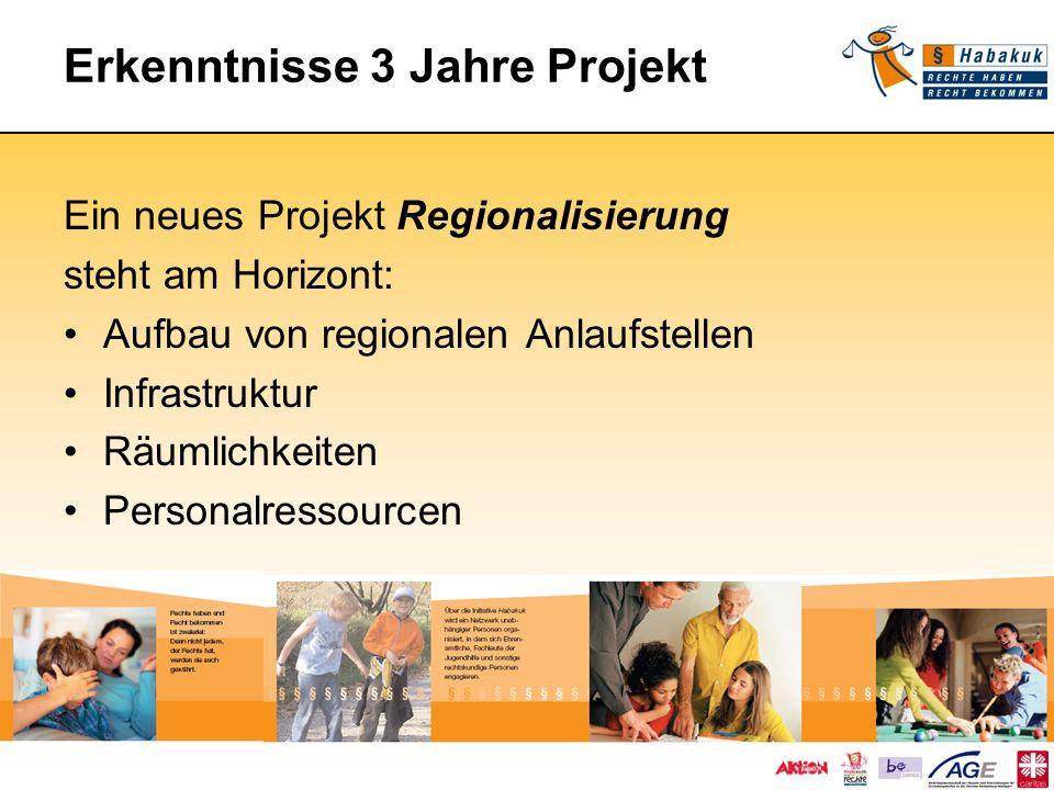 Erkenntnisse 3 Jahre Projekt Ein neues Projekt Regionalisierung steht am Horizont: Aufbau von regionalen Anlaufstellen Infrastruktur Räumlichkeiten Pe