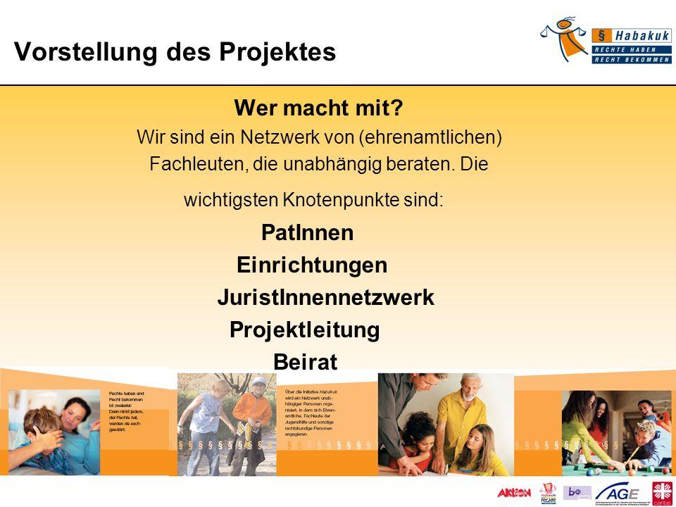 Vorstellung des Projektes Vorstellung des Projektes Wer macht mit? Wir sind ein Netzwerk von (ehrenamtlichen) Fachleuten, die unabhängig beraten. Die