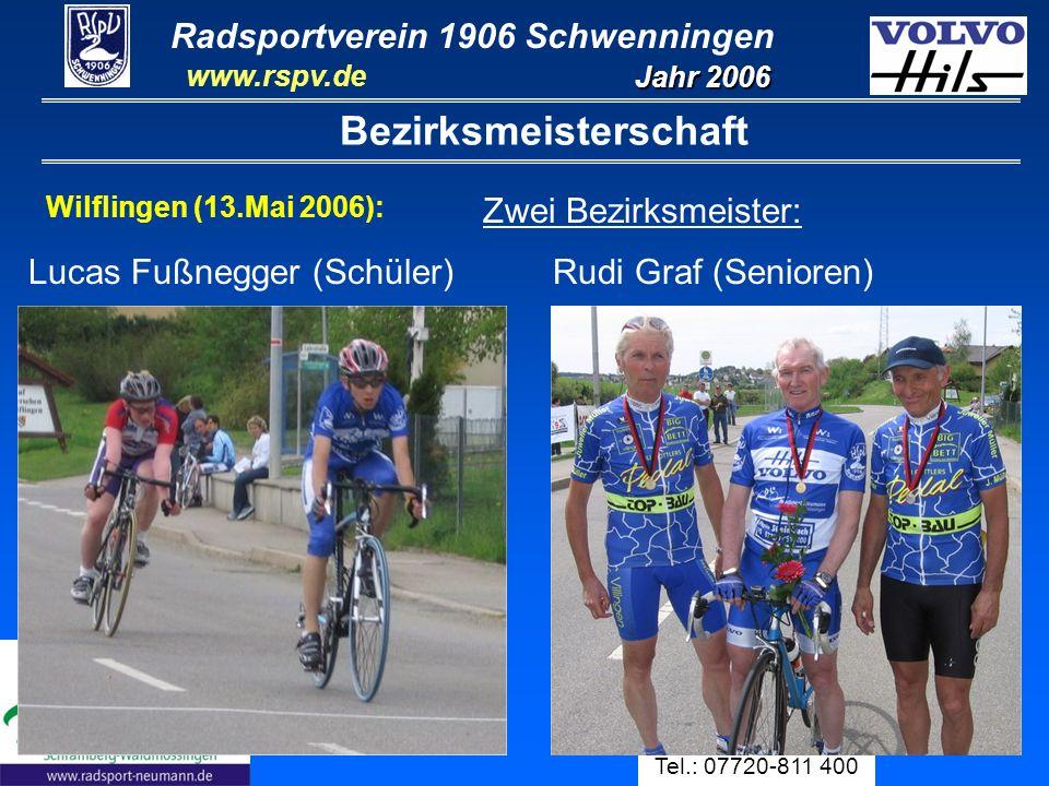 Radsportverein 1906 Schwenningen Jahr 2006 www.rspv.de Physiotherapie Manfred Steinbach Tel.: 07720-811 400 15 Bezirksmeisterschaft Wilflingen (13.Mai 2006): Schüler: 11.