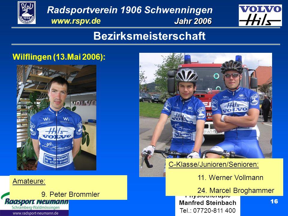 Radsportverein 1906 Schwenningen Jahr 2006 www.rspv.de Physiotherapie Manfred Steinbach Tel.: 07720-811 400 17 Bezirksmeisterschaft Wilflingen (13.Mai 2006): Frauen/Juniorinnen: 2.