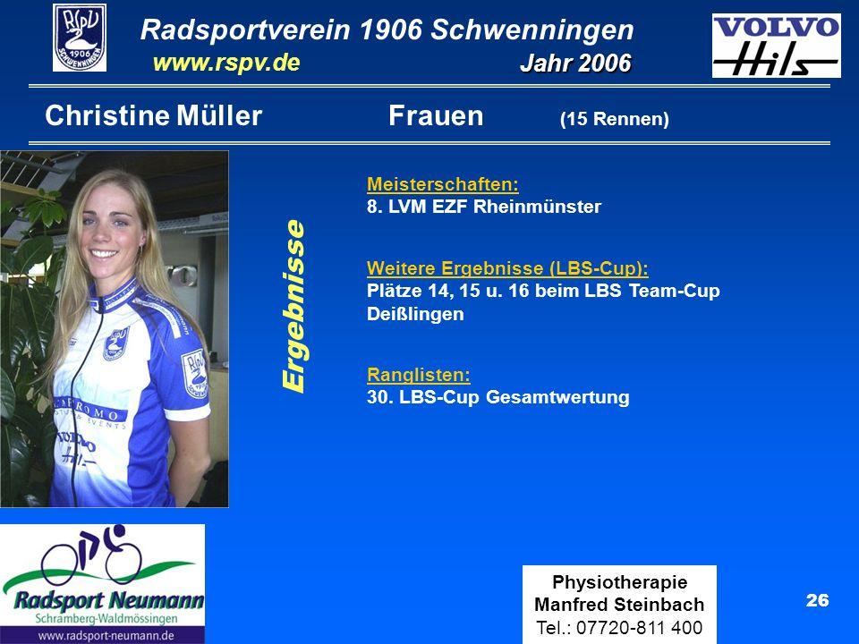Radsportverein 1906 Schwenningen Jahr 2006 www.rspv.de Physiotherapie Manfred Steinbach Tel.: 07720-811 400 27 Peter Brommler Elite B (24 Rennen) Klassenerhalt als B-Fahrer Ergebnisse Ranglisten: 7.Platz Gesamtwertung Ergoline-Cup 52.