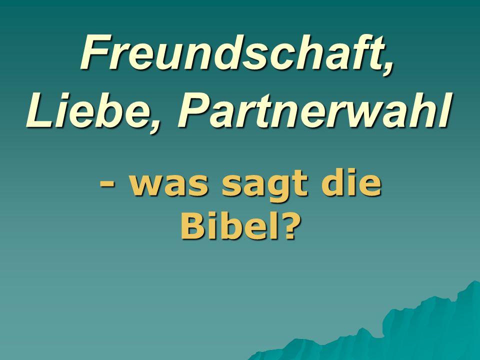 Freundschaft, Liebe, Partnerwahl - was sagt die Bibel?