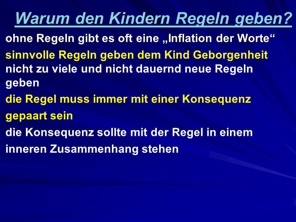 Warum den Kindern Regeln geben? ohne Regeln gibt es oft eine Inflation der Worte sinnvolle Regeln geben dem Kind Geborgenheit nicht zu viele und nicht