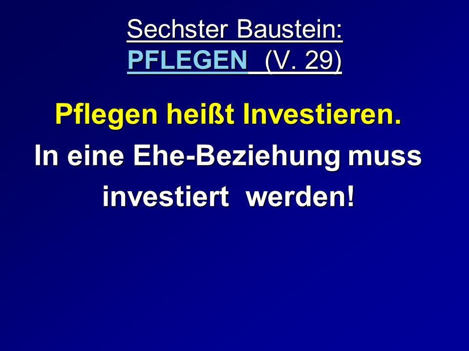 Pflegen heißt Investieren. In eine Ehe-Beziehung muss investiert werden! Sechster Baustein: PFLEGEN (V. 29)