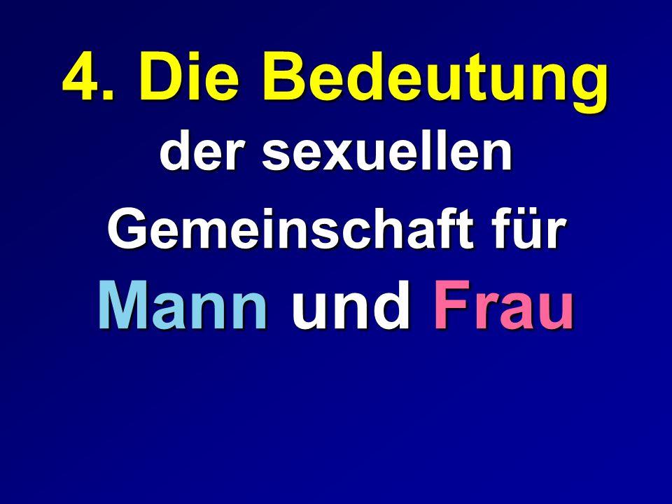 4. Die Bedeutung der sexuellen Gemeinschaft für Mann und Frau