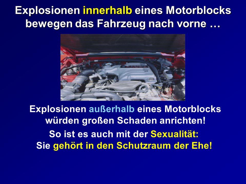 Explosionen innerhalb eines Motorblocks bewegen das Fahrzeug nach vorne … Explosionen außerhalb eines Motorblocks würden großen Schaden anrichten! So