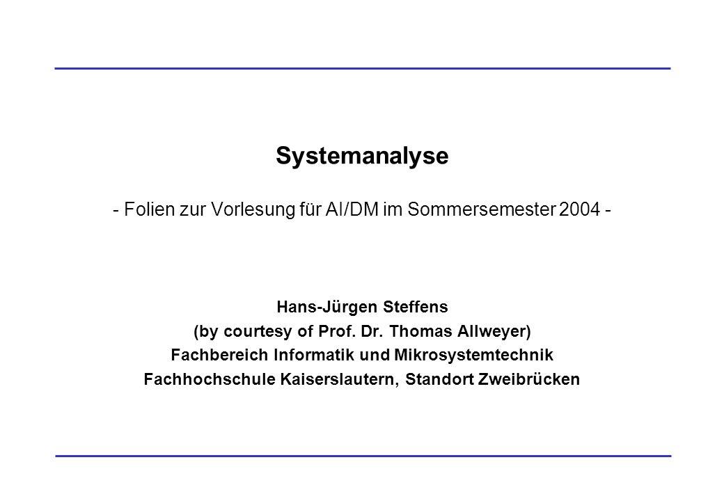 Systemanalyse - Folien zur Vorlesung für AI/DM im Sommersemester 2004 - Hans-Jürgen Steffens (by courtesy of Prof. Dr. Thomas Allweyer) Fachbereich In