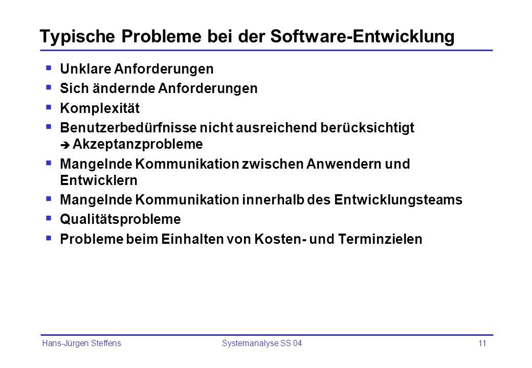 Hans-Jürgen Steffens Systemanalyse SS 0411 Typische Probleme bei der Software-Entwicklung Unklare Anforderungen Sich ändernde Anforderungen Komplexitä