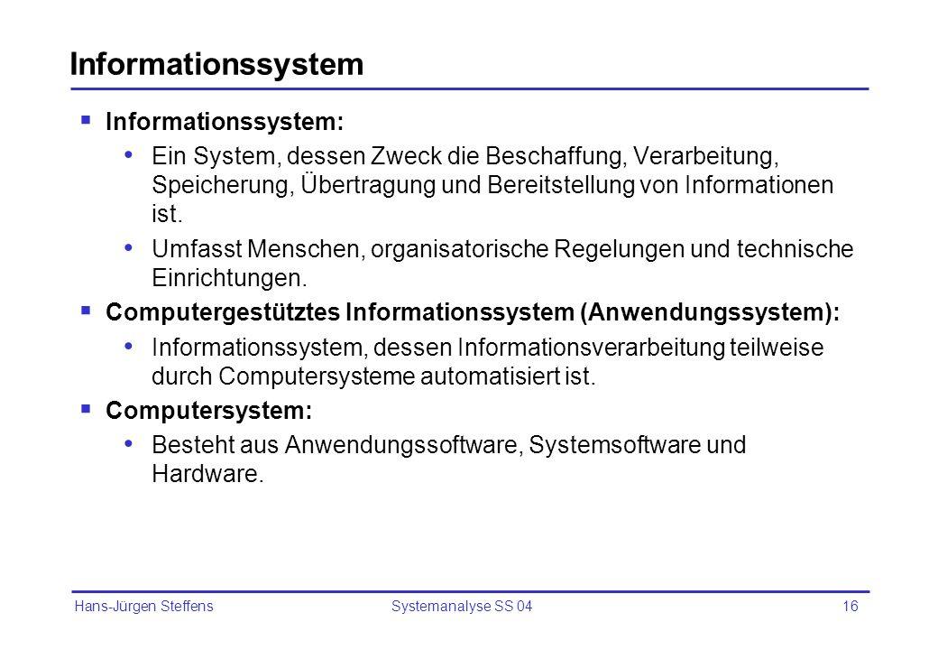 Hans-Jürgen Steffens Systemanalyse SS 0416 Informationssystem Informationssystem: Ein System, dessen Zweck die Beschaffung, Verarbeitung, Speicherung,