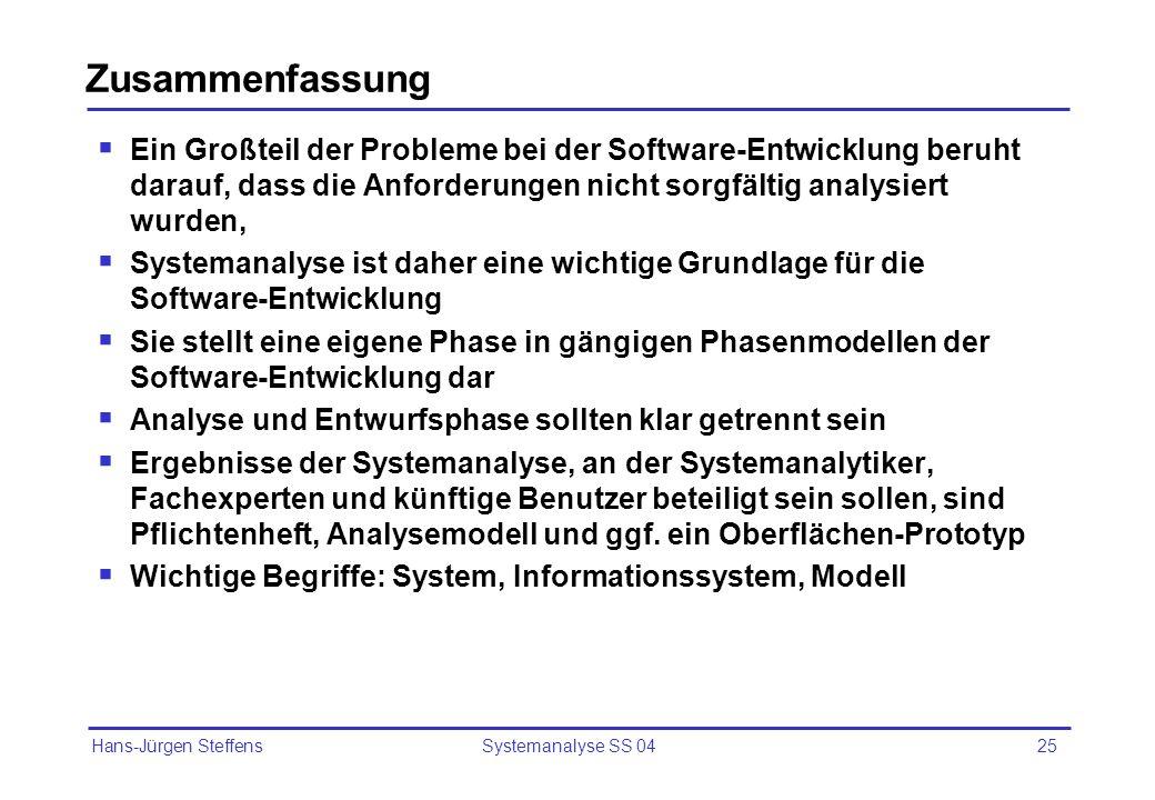 Hans-Jürgen Steffens Systemanalyse SS 0425 Zusammenfassung Ein Großteil der Probleme bei der Software-Entwicklung beruht darauf, dass die Anforderunge
