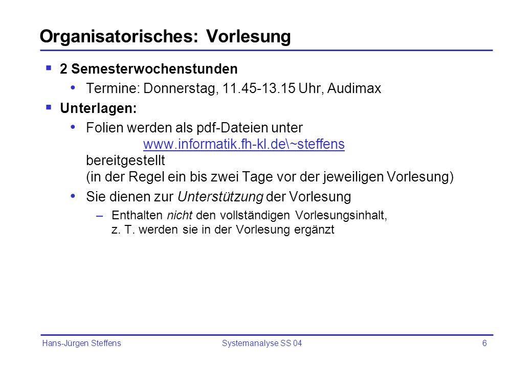 Hans-Jürgen Steffens Systemanalyse SS 046 Organisatorisches: Vorlesung 2 Semesterwochenstunden Termine: Donnerstag, 11.45-13.15 Uhr, Audimax Unterlage