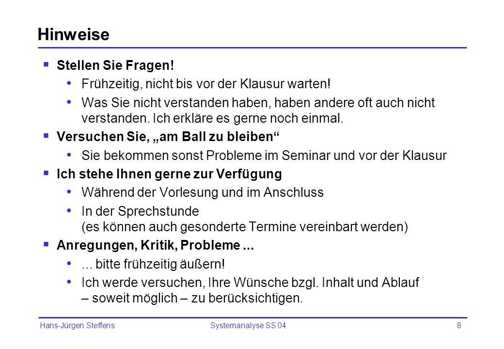 Hans-Jürgen Steffens Systemanalyse SS 048 Hinweise Stellen Sie Fragen! Frühzeitig, nicht bis vor der Klausur warten! Was Sie nicht verstanden haben, h