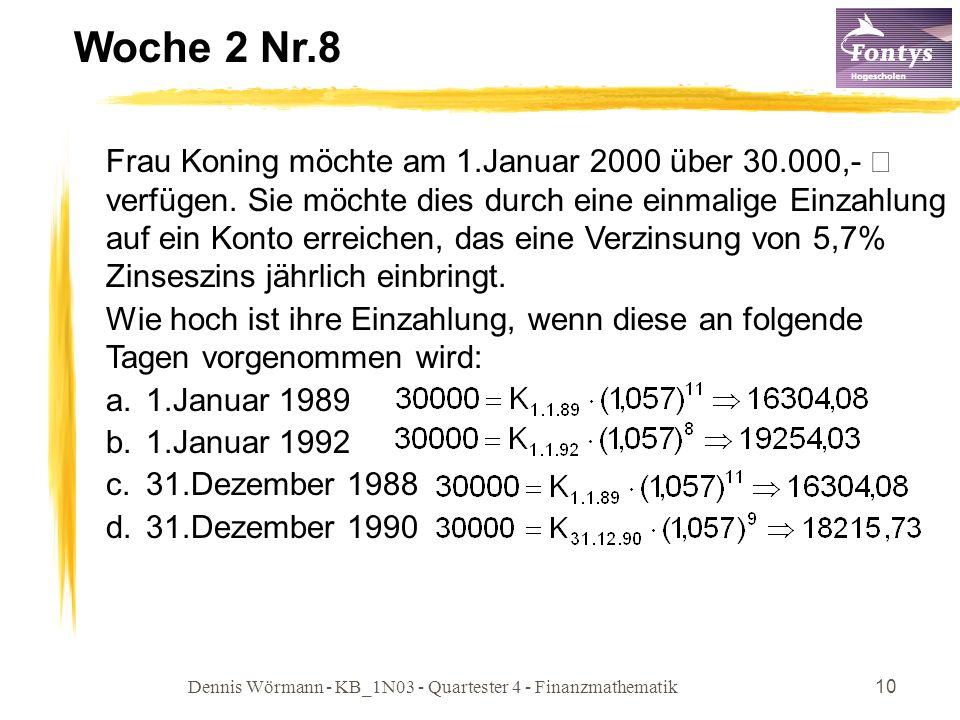 Dennis Wörmann - KB_1N03 - Quartester 4 - Finanzmathematik10 Woche 2 Nr.8 Frau Koning möchte am 1.Januar 2000 über 30.000,- € verfügen. Sie möchte die
