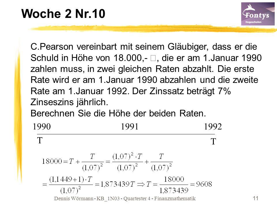 Dennis Wörmann - KB_1N03 - Quartester 4 - Finanzmathematik11 Woche 2 Nr.10 C.Pearson vereinbart mit seinem Gläubiger, dass er die Schuld in Höhe von 1