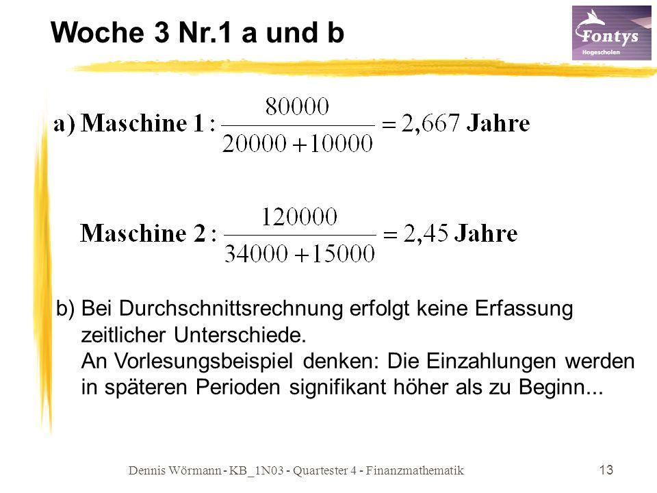 Dennis Wörmann - KB_1N03 - Quartester 4 - Finanzmathematik13 Woche 3 Nr.1 a und b b) Bei Durchschnittsrechnung erfolgt keine Erfassung zeitlicher Unte