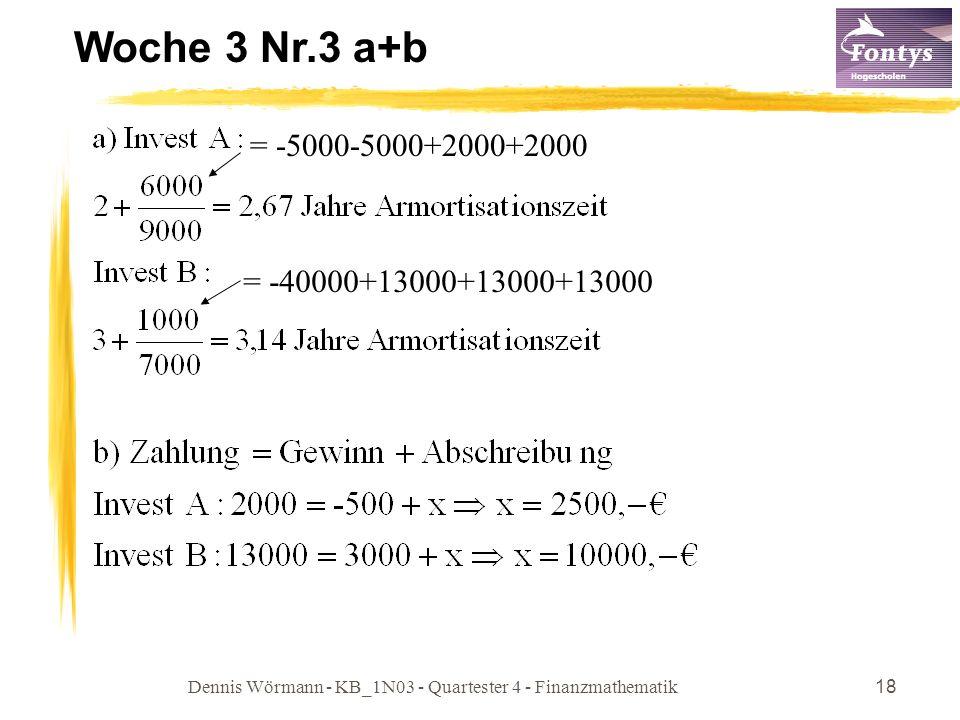 Dennis Wörmann - KB_1N03 - Quartester 4 - Finanzmathematik18 Woche 3 Nr.3 a+b = -5000-5000+2000+2000 = -40000+13000+13000+13000