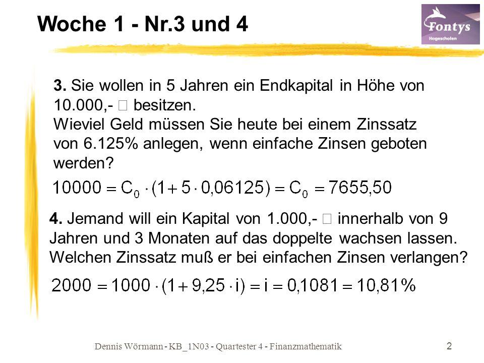Dennis Wörmann - KB_1N03 - Quartester 4 - Finanzmathematik2 Woche 1 - Nr.3 und 4 3. Sie wollen in 5 Jahren ein Endkapital in Höhe von 10.000,- € besit