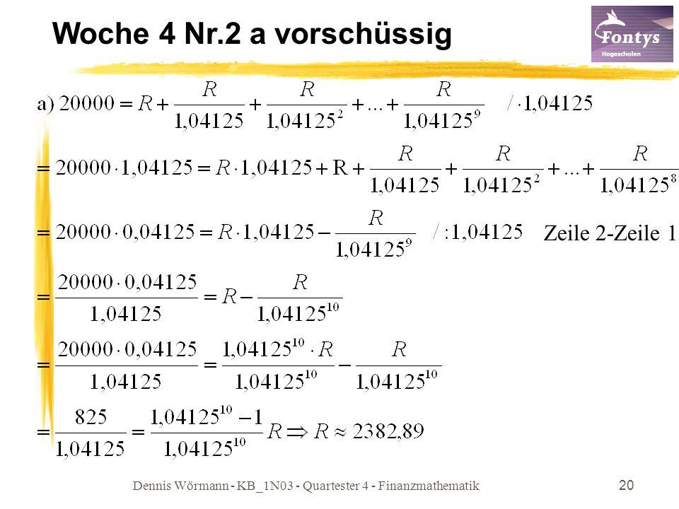 Dennis Wörmann - KB_1N03 - Quartester 4 - Finanzmathematik20 Woche 4 Nr.2 a vorschüssig Zeile 2-Zeile 1