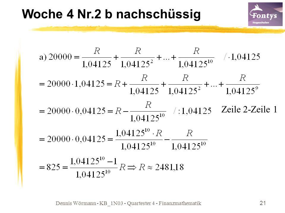 Dennis Wörmann - KB_1N03 - Quartester 4 - Finanzmathematik21 Woche 4 Nr.2 b nachschüssig Zeile 2-Zeile 1