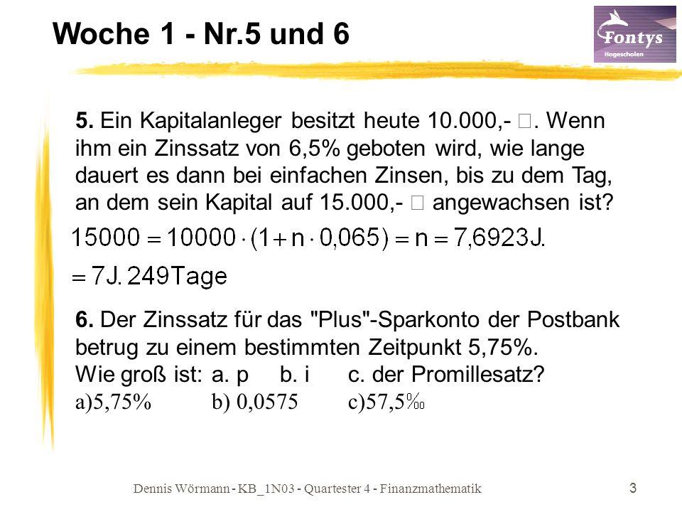 Dennis Wörmann - KB_1N03 - Quartester 4 - Finanzmathematik3 Woche 1 - Nr.5 und 6 5. Ein Kapitalanleger besitzt heute 10.000,- €. Wenn ihm ein Zinssatz