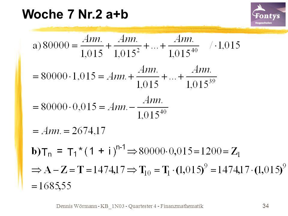 Dennis Wörmann - KB_1N03 - Quartester 4 - Finanzmathematik34 Woche 7 Nr.2 a+b
