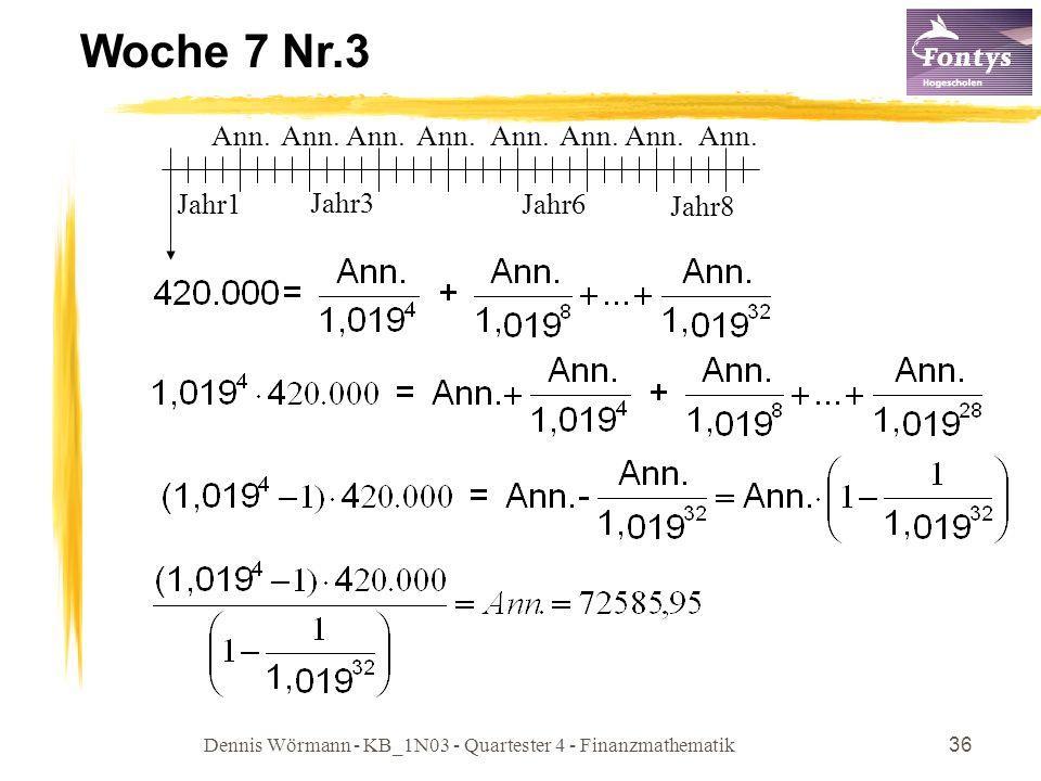 Dennis Wörmann - KB_1N03 - Quartester 4 - Finanzmathematik36 Woche 7 Nr.3 Jahr1 Jahr6 Jahr8 Jahr3 Ann.