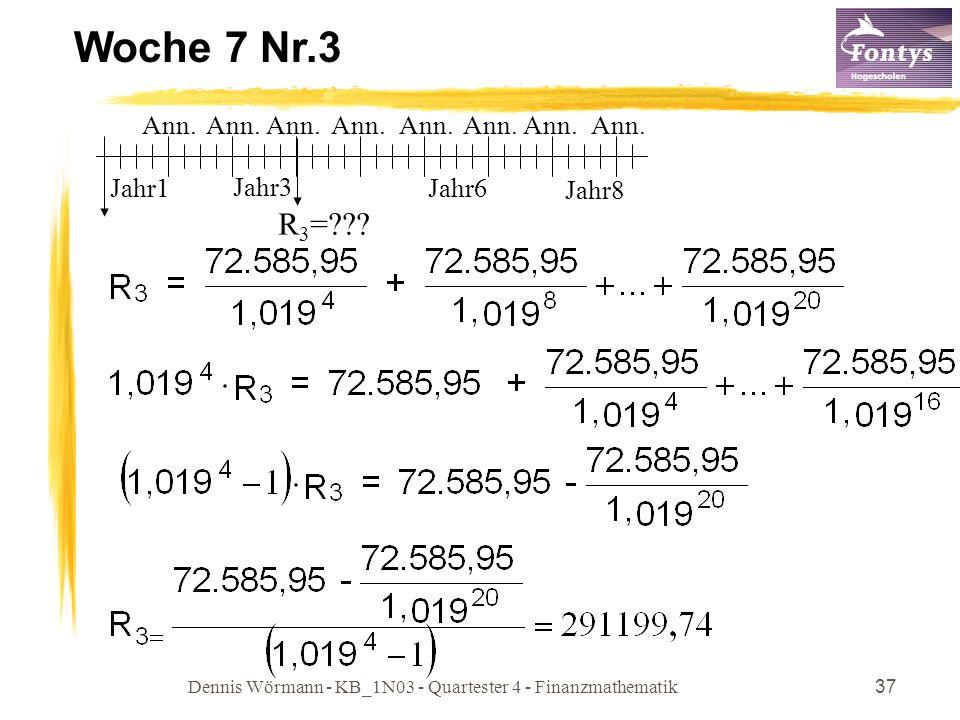 Dennis Wörmann - KB_1N03 - Quartester 4 - Finanzmathematik37 Woche 7 Nr.3 Jahr1 Jahr6 Jahr8 Jahr3 Ann. R 3 =???
